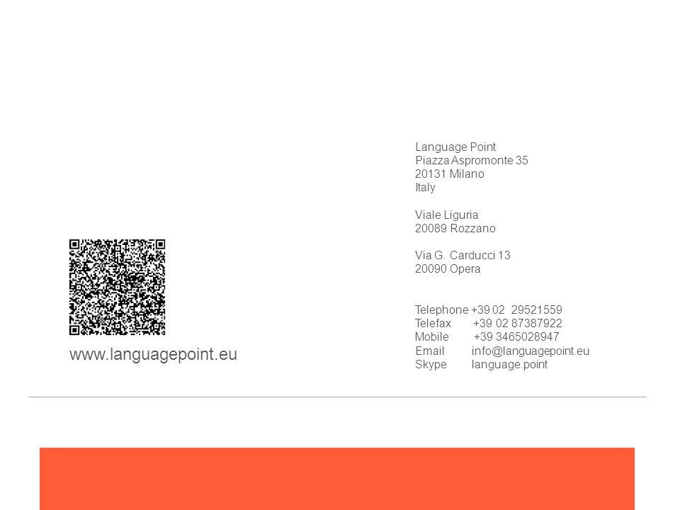 Language Point Piazza Aspromonte 35 20131 Milano Italy Viale Liguria 20089 Rozzano Via G. Carducci 13 20090 Opera Telephone +39 02 29521559 Telefax +3