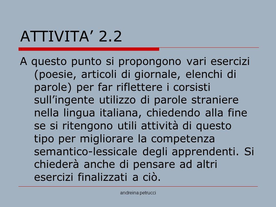 andreina petrucci ATTIVITA 2.2 A questo punto si propongono vari esercizi (poesie, articoli di giornale, elenchi di parole) per far riflettere i corsi