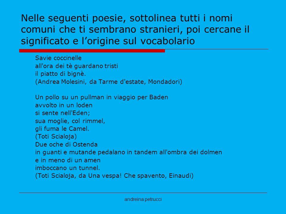 andreina petrucci Nelle seguenti poesie, sottolinea tutti i nomi comuni che ti sembrano stranieri, poi cercane il significato e lorigine sul vocabolar