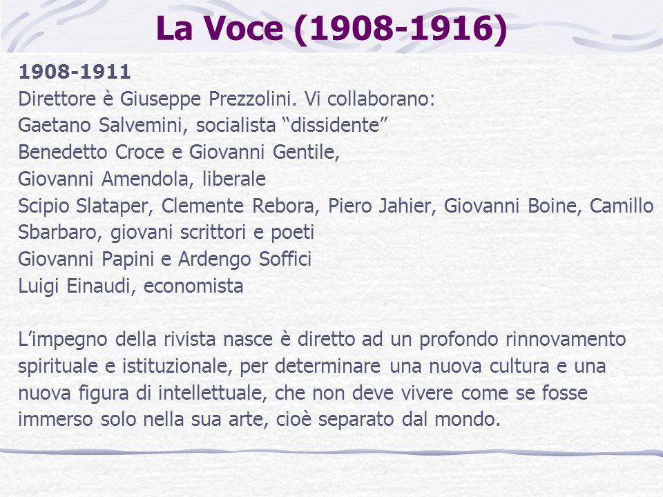 La Voce (1908-1916) 1908-1911 Direttore è Giuseppe Prezzolini. Vi collaborano: Gaetano Salvemini, socialista dissidente Benedetto Croce e Giovanni Gen
