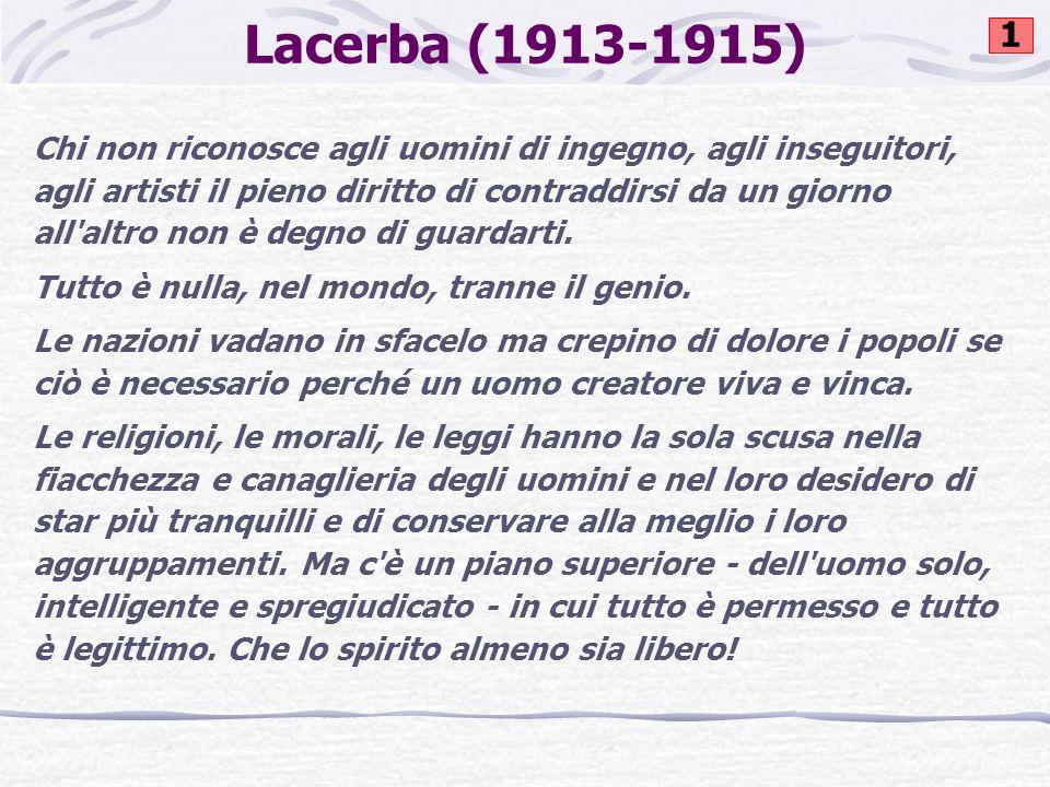 Lacerba (1913-1915) Chi non riconosce agli uomini di ingegno, agli inseguitori, agli artisti il pieno diritto di contraddirsi da un giorno all'altro n