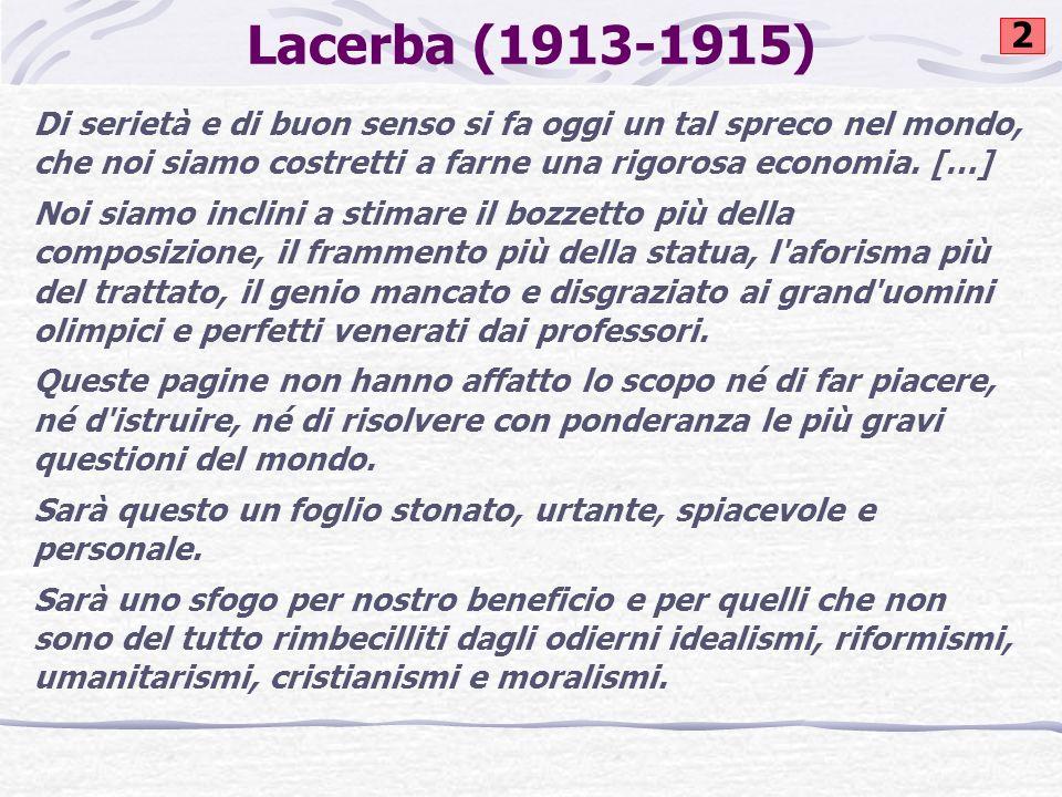 Lacerba (1913-1915) Di serietà e di buon senso si fa oggi un tal spreco nel mondo, che noi siamo costretti a farne una rigorosa economia. […] Noi siam