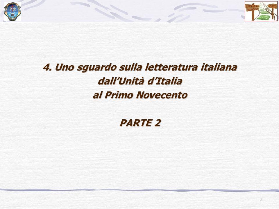 2 4. Uno sguardo sulla letteratura italiana dallUnità dItalia al Primo Novecento PARTE 2