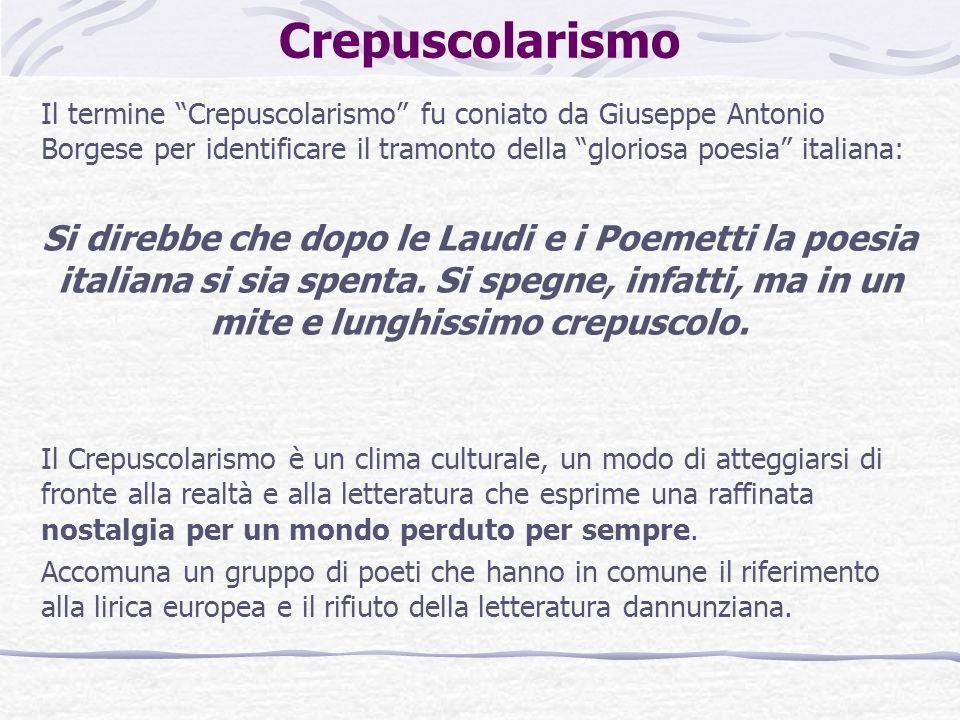 Crepuscolarismo Il termine Crepuscolarismo fu coniato da Giuseppe Antonio Borgese per identificare il tramonto della gloriosa poesia italiana: Si dire