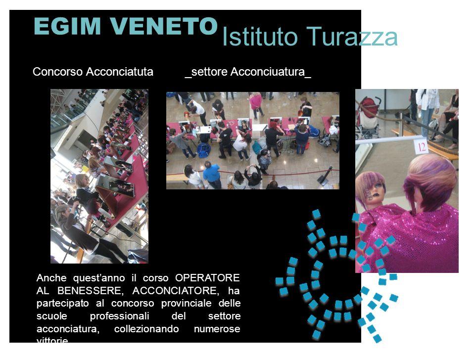 EGIM VENETO Concorso Acconciatuta _settore Acconciuatura__ Istituto Turazza Anche questanno il corso OPERATORE AL BENESSERE, ACCONCIATORE, ha partecip