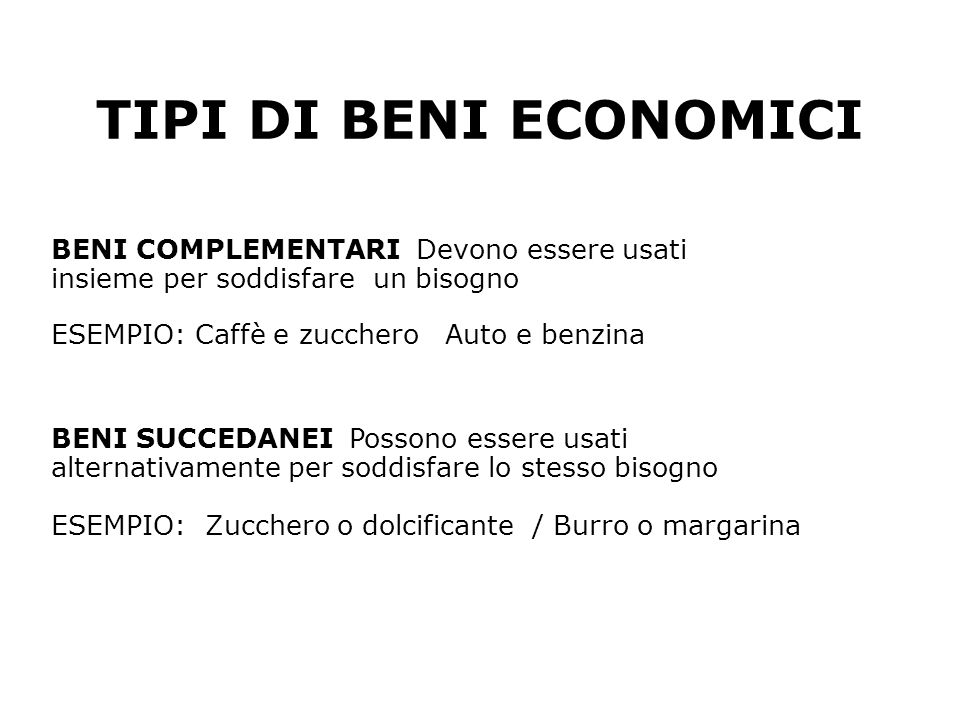TIPI DI BENI ECONOMICI BENI COMPLEMENTARI Devono essere usati insieme per soddisfare un bisogno ESEMPIO: Caffè e zucchero Auto e benzina BENI SUCCEDAN