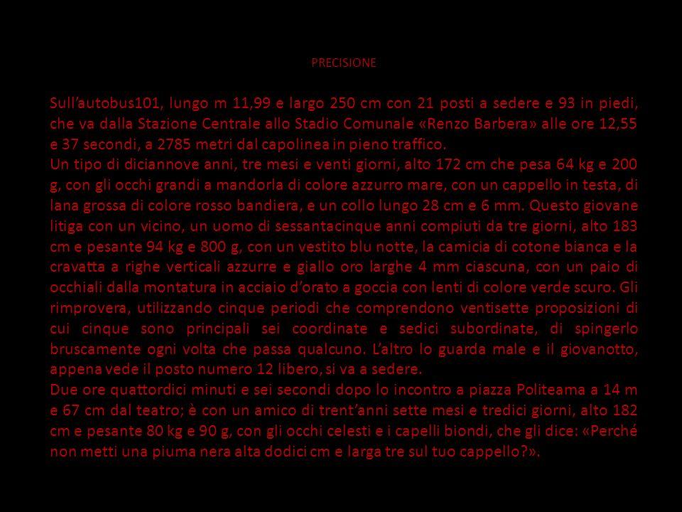 PRECISIONE Sullautobus101, lungo m 11,99 e largo 250 cm con 21 posti a sedere e 93 in piedi, che va dalla Stazione Centrale allo Stadio Comunale «Renz