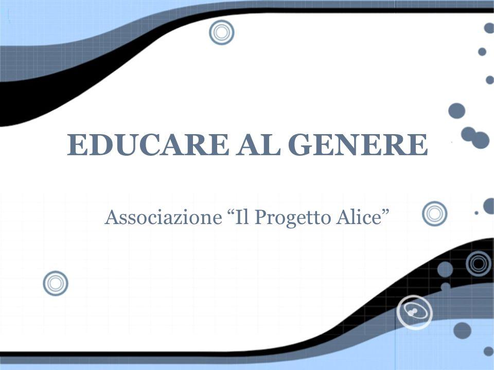 EDUCARE AL GENERE Associazione Il Progetto Alice