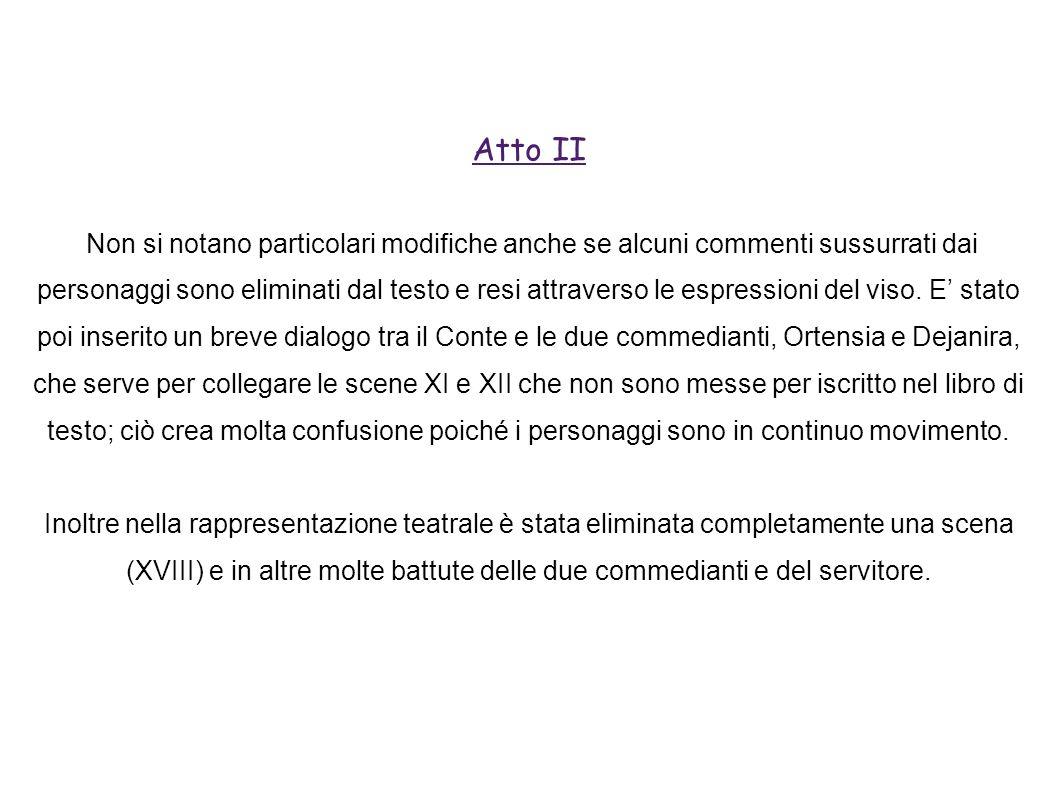 Atto II Non si notano particolari modifiche anche se alcuni commenti sussurrati dai personaggi sono eliminati dal testo e resi attraverso le espressioni del viso.