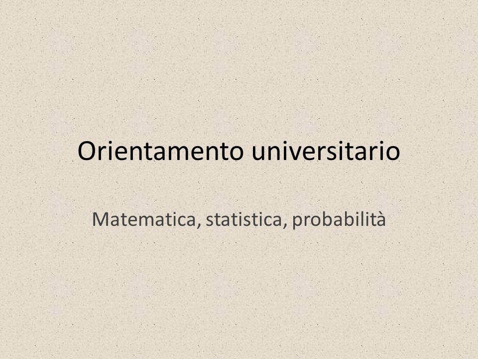 Orientamento universitario Matematica, statistica, probabilità