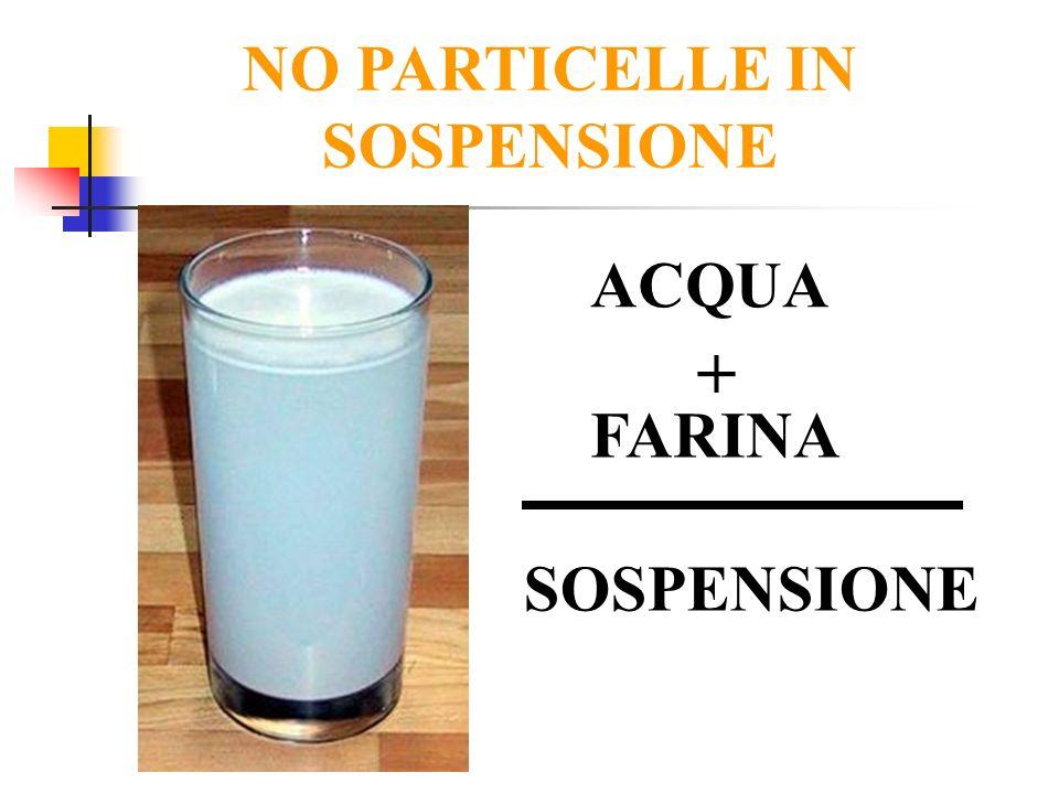 ACQUA + FARINA SOSPENSIONE NO PARTICELLE IN SOSPENSIONE