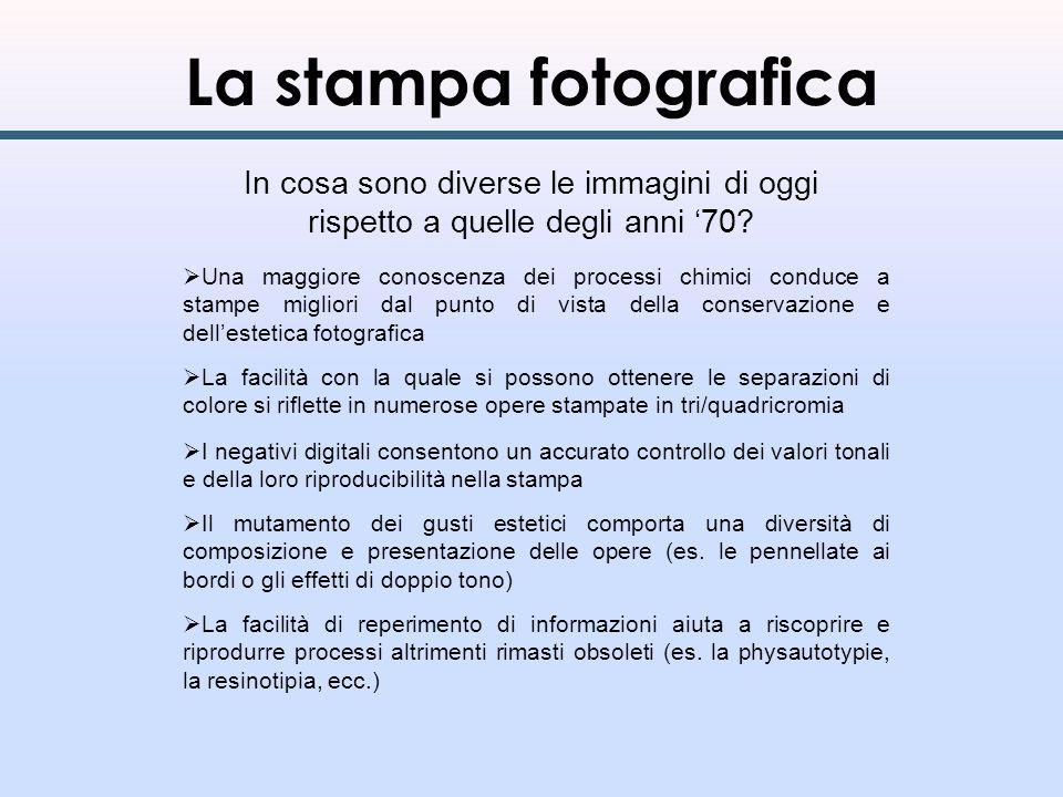 La stampa fotografica In cosa sono diverse le immagini di oggi rispetto a quelle degli anni 70? Una maggiore conoscenza dei processi chimici conduce a