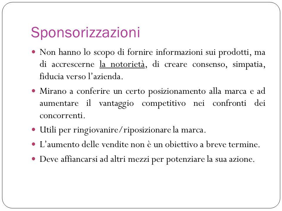 Sponsorizzazioni Non hanno lo scopo di fornire informazioni sui prodotti, ma di accrescerne la notorietà, di creare consenso, simpatia, fiducia verso