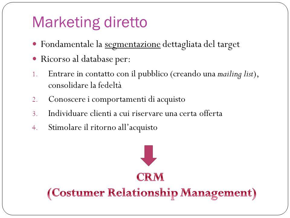 Marketing diretto Fondamentale la segmentazione dettagliata del target Ricorso al database per: 1. Entrare in contatto con il pubblico (creando una ma