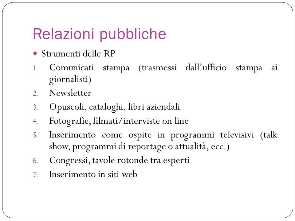 Relazioni pubbliche Strumenti delle RP 1. Comunicati stampa (trasmessi dallufficio stampa ai giornalisti) 2. Newsletter 3. Opuscoli, cataloghi, libri