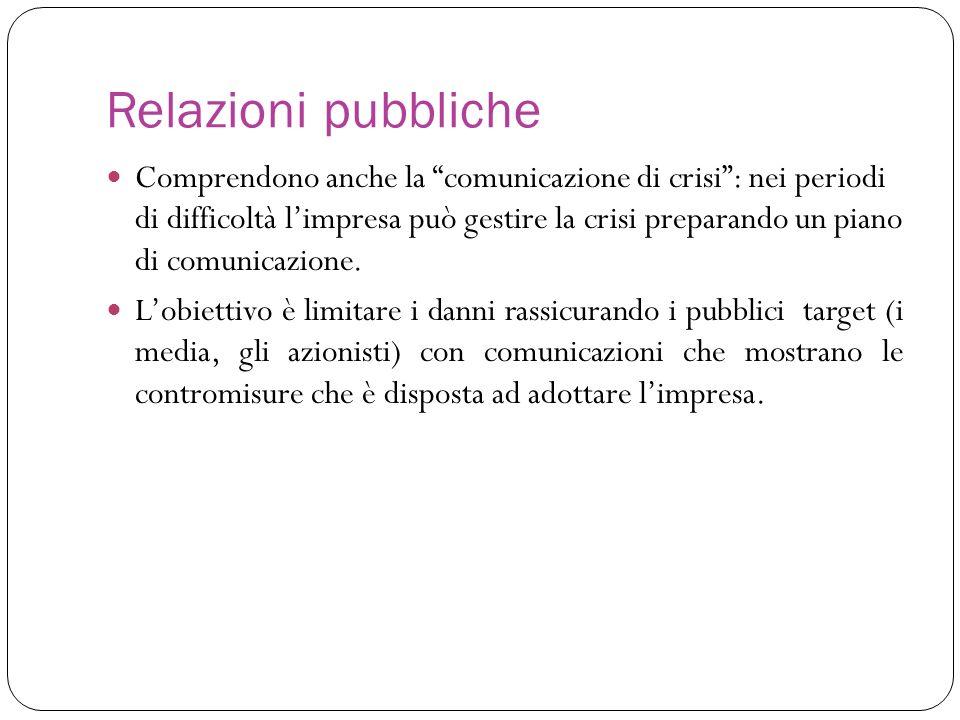 Relazioni pubbliche Comprendono anche la comunicazione di crisi: nei periodi di difficoltà limpresa può gestire la crisi preparando un piano di comuni