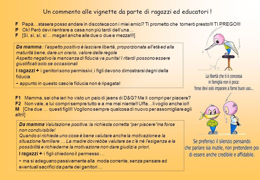 Un commento alle vignette da parte di ragazzi ed educatori ! Da mamma : laspetto positivo è lasciare libertà, proporzionata alletà ed alla maturità be