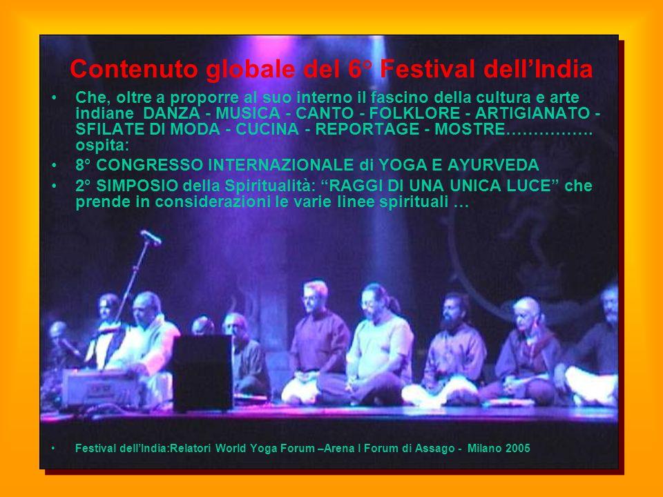 Contenuto globale del 6° Festival dellIndia Che, oltre a proporre al suo interno il fascino della cultura e arte indiane DANZA - MUSICA - CANTO - FOLK