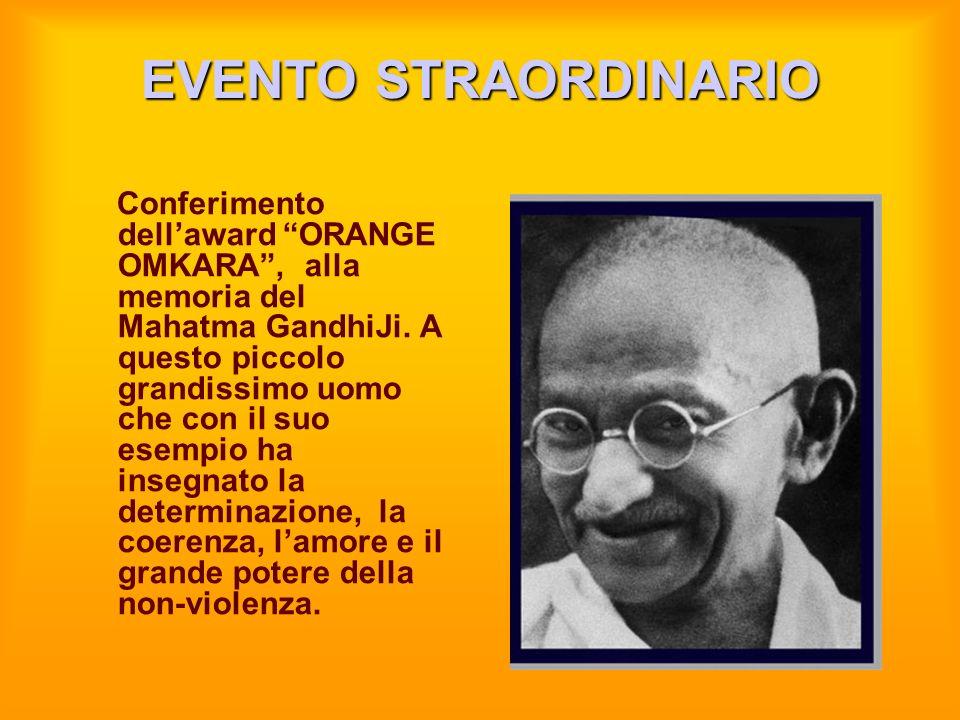 EVENTO STRAORDINARIO Conferimento dellaward ORANGE OMKARA, alla memoria del Mahatma GandhiJi. A questo piccolo grandissimo uomo che con il suo esempio