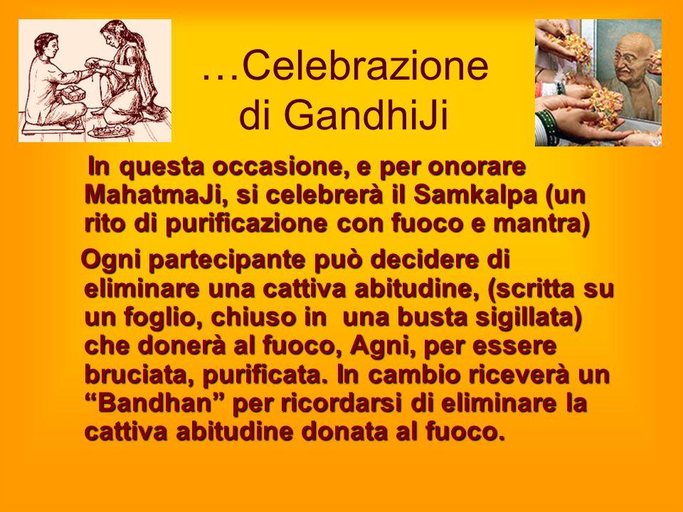 …Celebrazione di GandhiJi In questa occasione, e per onorare MahatmaJi, si celebrerà il Samkalpa (un rito di purificazione con fuoco e mantra) In ques