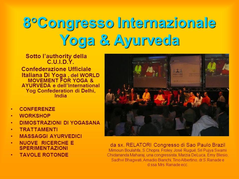 8°Congresso Internazionale Yoga & Ayurveda Sotto lauthority della C.U.I.D.Y. Confederazione Ufficiale Italiana Di Yoga, del WORLD MOVEMENT FOR YOGA &