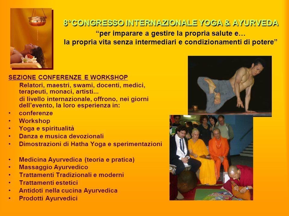 8°CONGRESSO INTERNAZIONALE YOGA & AYURVEDA 8°CONGRESSO INTERNAZIONALE YOGA & AYURVEDA per imparare a gestire la propria salute e… la propria vita senz