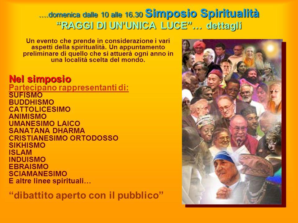 ….domenica dalle 10 alle 16.30 Simposio Spiritualità RAGGI DI UNUNICA LUCE… dettagli Un evento che prende in considerazione i vari aspetti della spiri