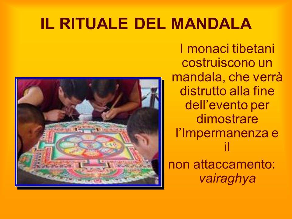 IL RITUALE DEL MANDALA I monaci tibetani costruiscono un mandala, che verrà distrutto alla fine dellevento per dimostrare lImpermanenza e il non attac
