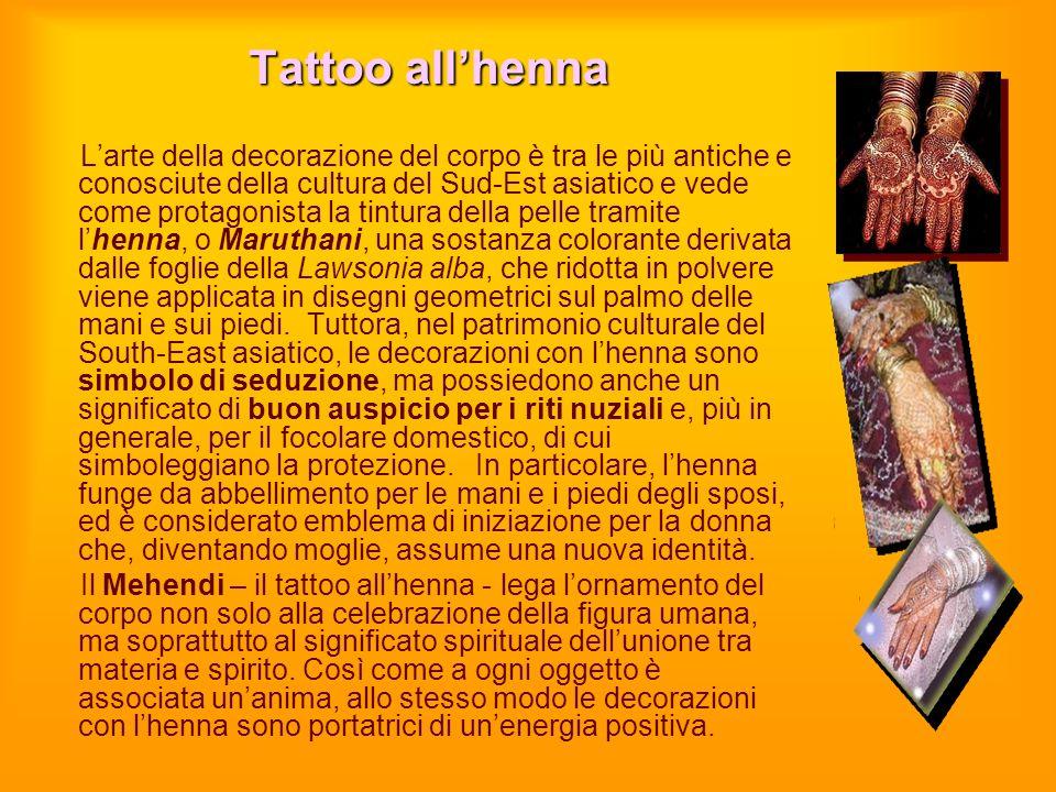 Tattoo allhenna Larte della decorazione del corpo è tra le più antiche e conosciute della cultura del Sud-Est asiatico e vede come protagonista la tin