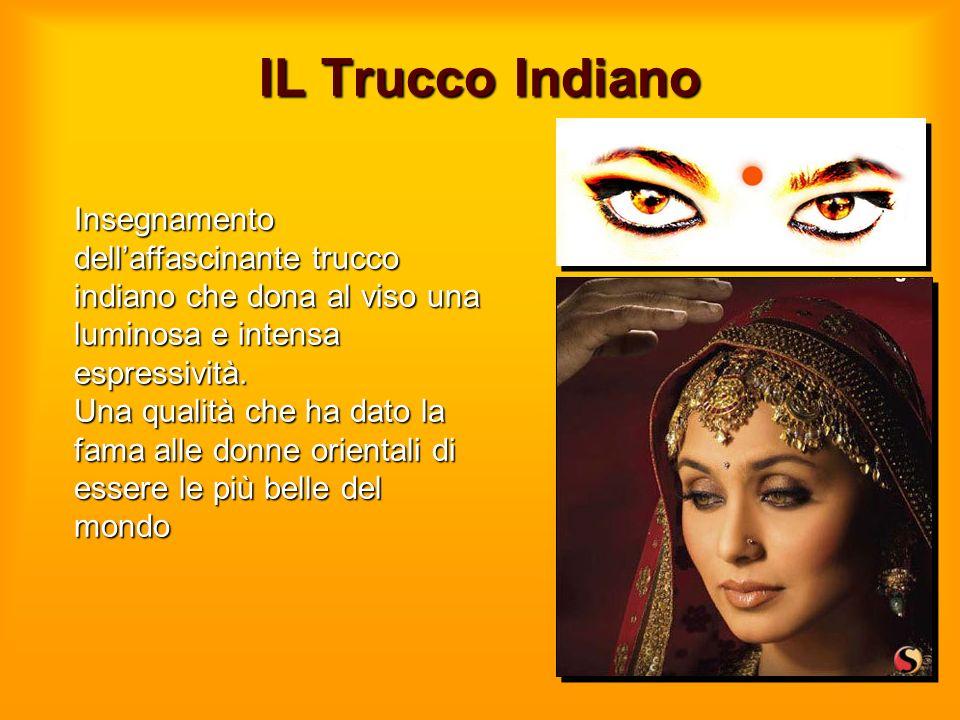 IL Trucco Indiano Insegnamento dellaffascinante trucco indiano che dona al viso una luminosa e intensa espressività. Una qualità che ha dato la fama a