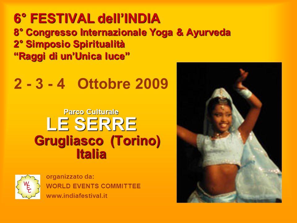6° FESTIVAL dellINDIA 8° Congresso Internazionale Yoga & Ayurveda 2° Simposio Spiritualità Raggi di unUnica luce 2 - 3 - 4 Ottobre 2009 Parco Cultural