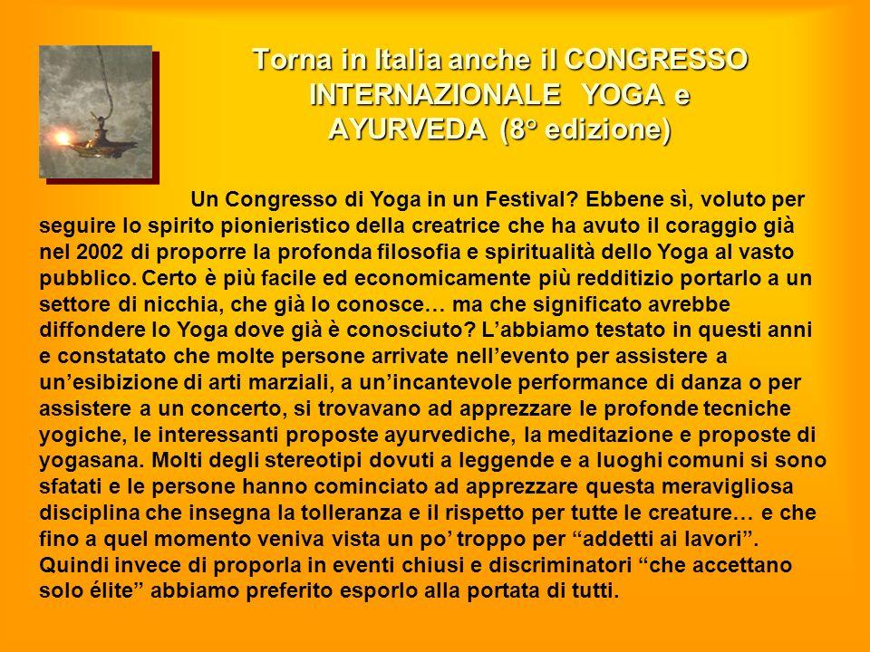 Torna in Italia anche il CONGRESSO INTERNAZIONALE YOGA e AYURVEDA (8° edizione) Un Congresso di Yoga in un Festival? Ebbene sì, voluto per seguire lo