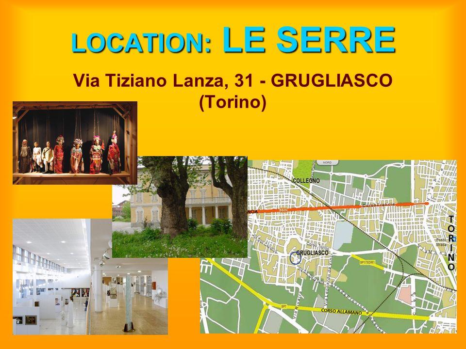 LOCATION: LE SERRE Via Tiziano Lanza, 31 - GRUGLIASCO (Torino)