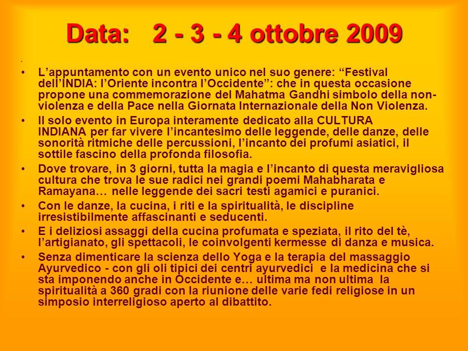Data: 2 - 3 - 4 ottobre 2009 Lappuntamento con un evento unico nel suo genere: Festival dellINDIA: lOriente incontra lOccidente: che in questa occasio