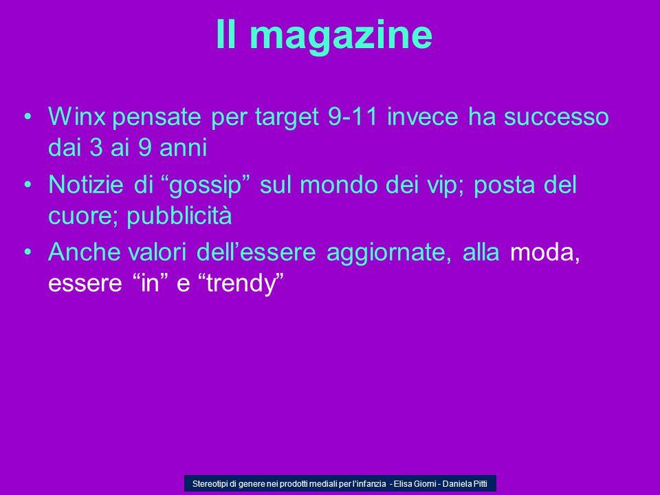 Il magazine Winx pensate per target 9-11 invece ha successo dai 3 ai 9 anni Notizie di gossip sul mondo dei vip; posta del cuore; pubblicità Anche val
