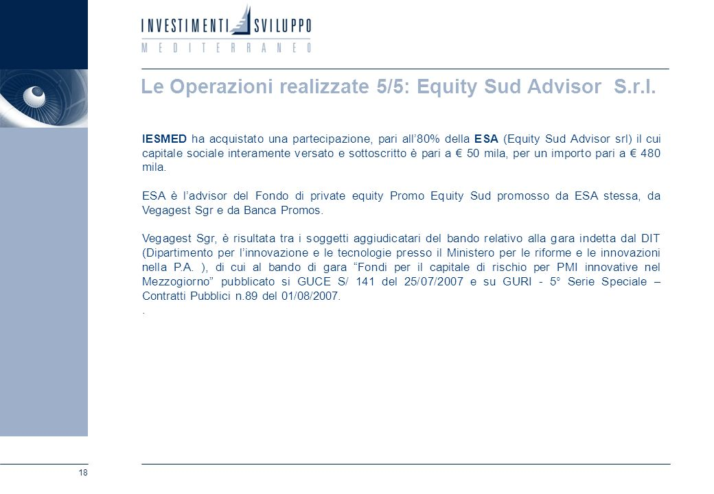 18 Le Operazioni realizzate 5/5: Equity Sud Advisor S.r.l. IESMED ha acquistato una partecipazione, pari all80% della ESA (Equity Sud Advisor srl) il