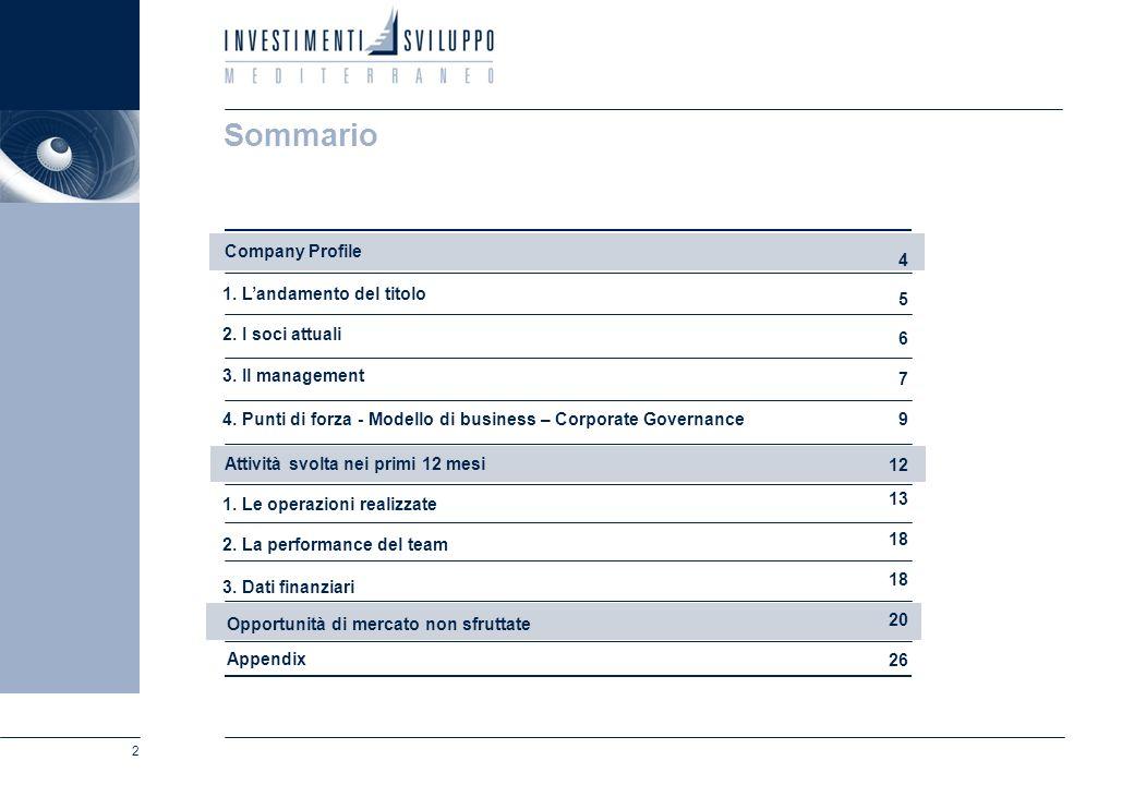 2 Sommario 6 3. Il management 7 4. Punti di forza - Modello di business – Corporate Governance 13 12 5 2. I soci attuali 4 Company Profile 1. Le opera
