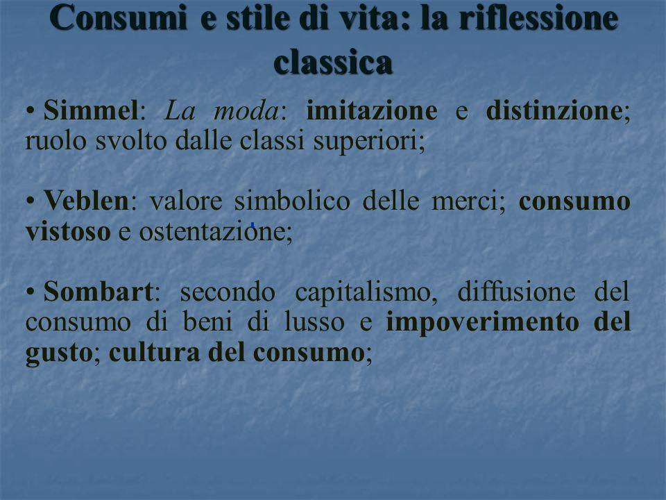 Consumi e stile di vita: la riflessione classica Simmel: La moda: imitazione e distinzione; ruolo svolto dalle classi superiori; Veblen: valore simbol