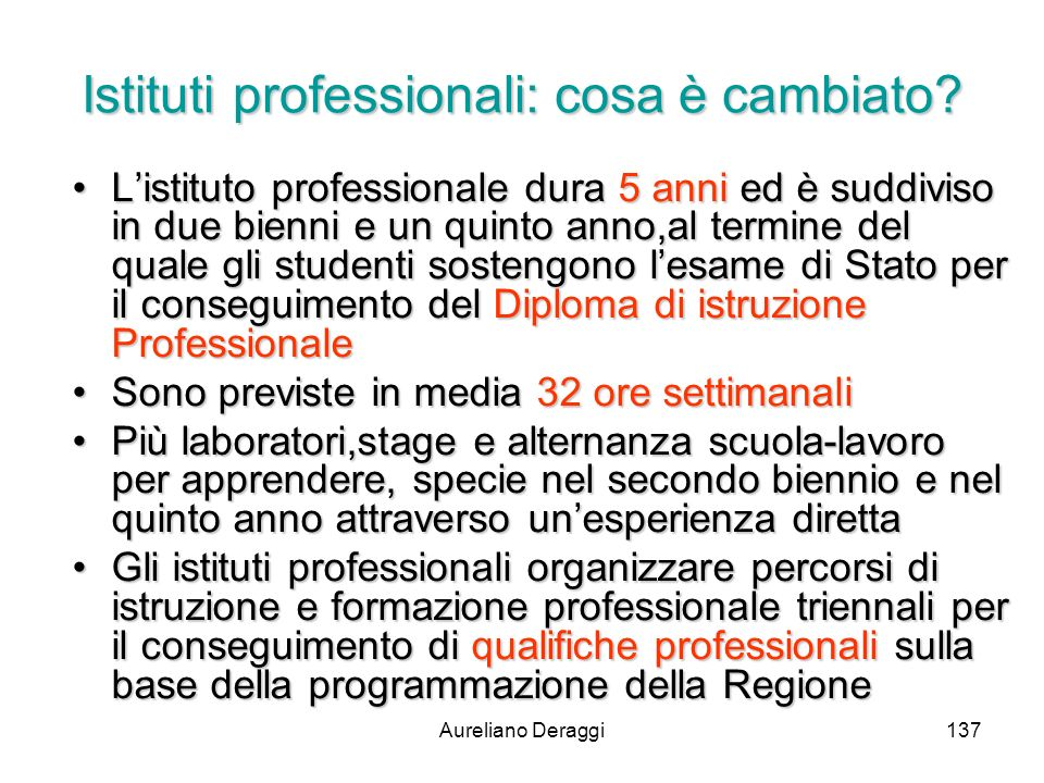 Aureliano Deraggi137 Istituti professionali: cosa è cambiato? Listituto professionale dura 5 anni ed è suddiviso in due bienni e un quinto anno,al ter