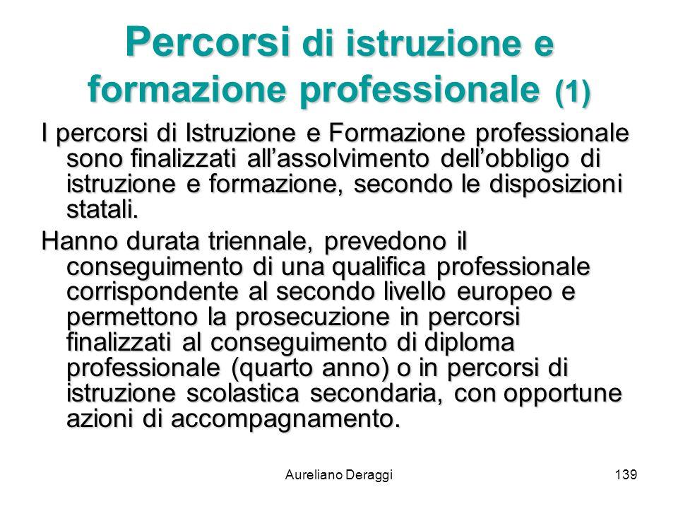 Aureliano Deraggi139 Percorsi di istruzione e formazione professionale (1) I percorsi di Istruzione e Formazione professionale sono finalizzati allass