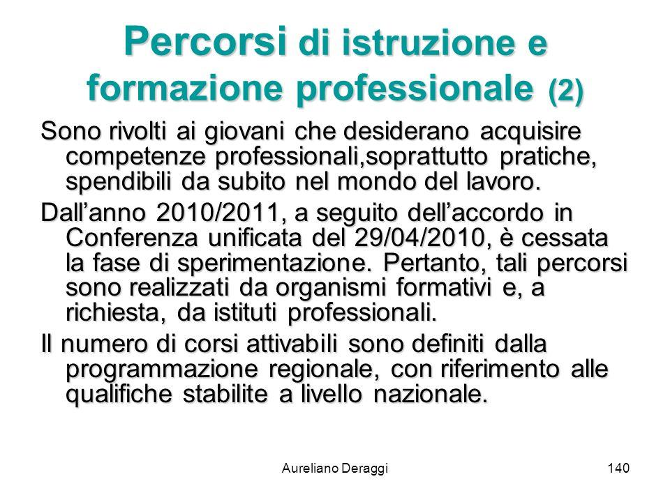 Aureliano Deraggi140 Percorsi di istruzione e formazione professionale (2) Sono rivolti ai giovani che desiderano acquisire competenze professionali,s