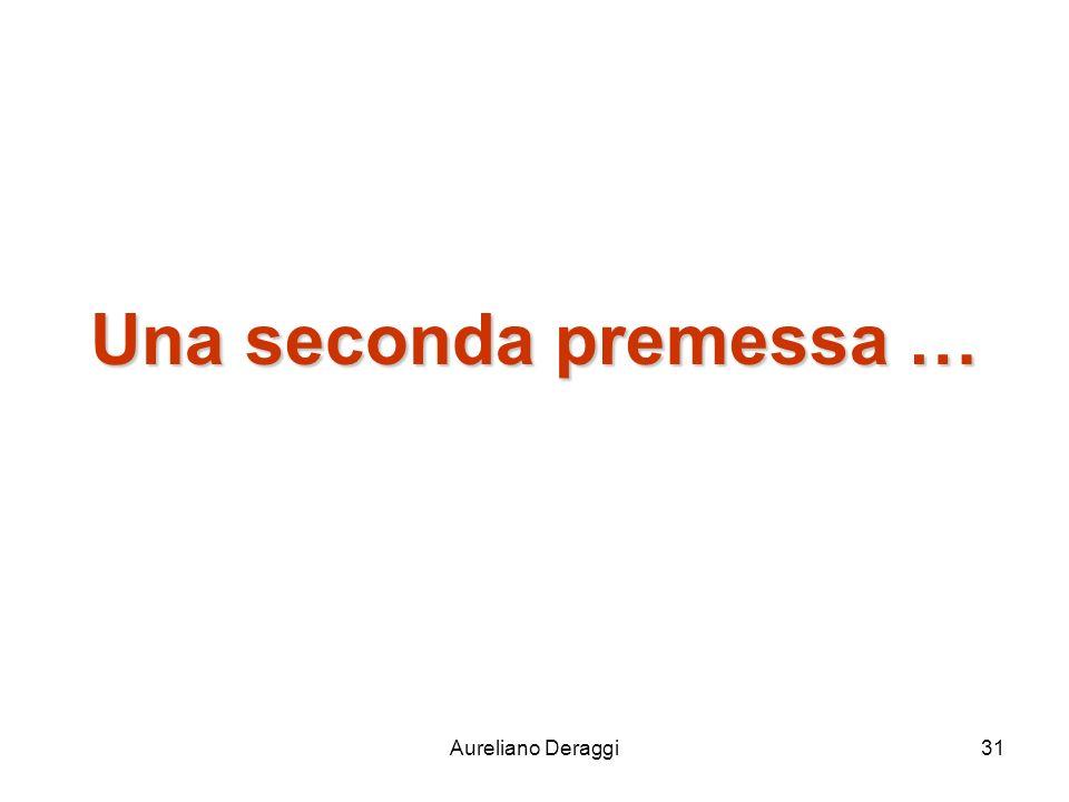 Aureliano Deraggi31 Una seconda premessa …