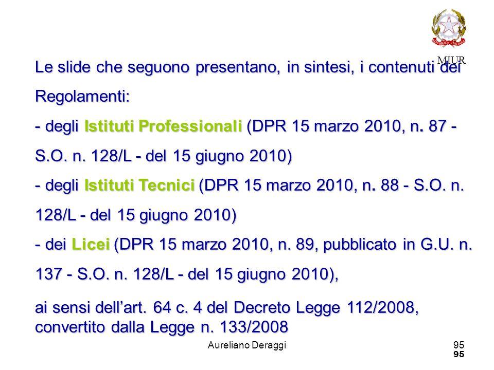 Aureliano Deraggi95 MIUR sommario 95 Le slide che seguono presentano, in sintesi, i contenuti dei Regolamenti: - degli Istituti Professionali (DPR 15