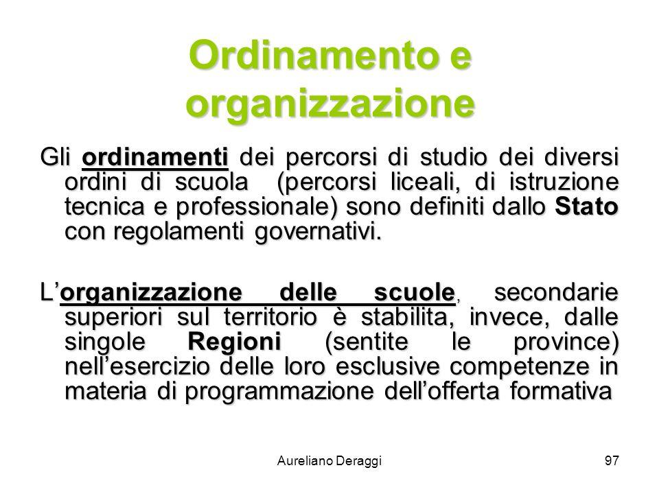 Aureliano Deraggi97 Ordinamento e organizzazione Gli ordinamenti dei percorsi di studio dei diversi ordini di scuola (percorsi liceali, di istruzione