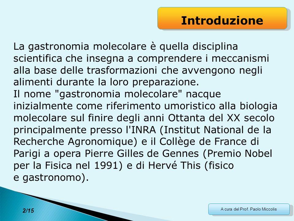 2 2/15 A cura del Prof. Paolo Miccolis La gastronomia molecolare è quella disciplina scientifica che insegna a comprendere i meccanismi alla base dell