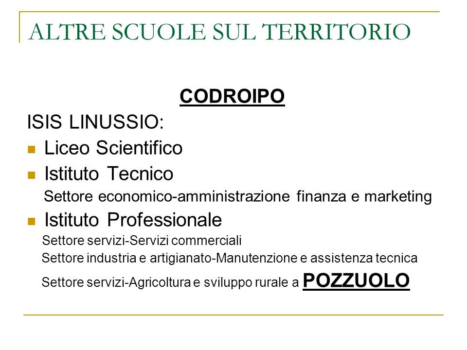 ALTRE SCUOLE SUL TERRITORIO CODROIPO ISIS LINUSSIO: Liceo Scientifico Istituto Tecnico Settore economico-amministrazione finanza e marketing Istituto