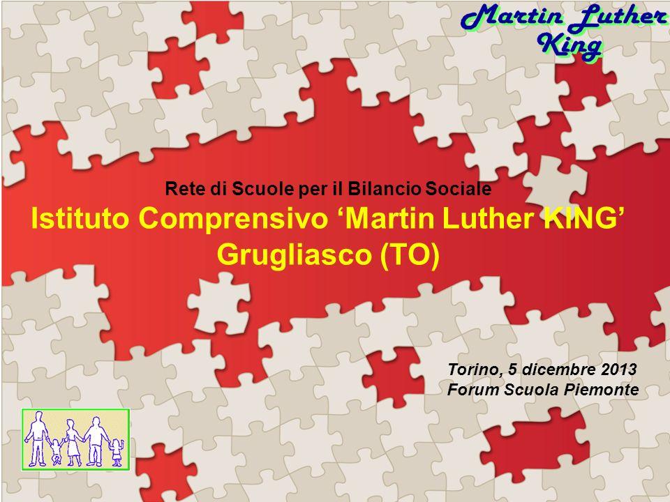 Rete di Scuole per il Bilancio Sociale Istituto Comprensivo Martin Luther KING Grugliasco (TO) Torino, 5 dicembre 2013 Forum Scuola Piemonte