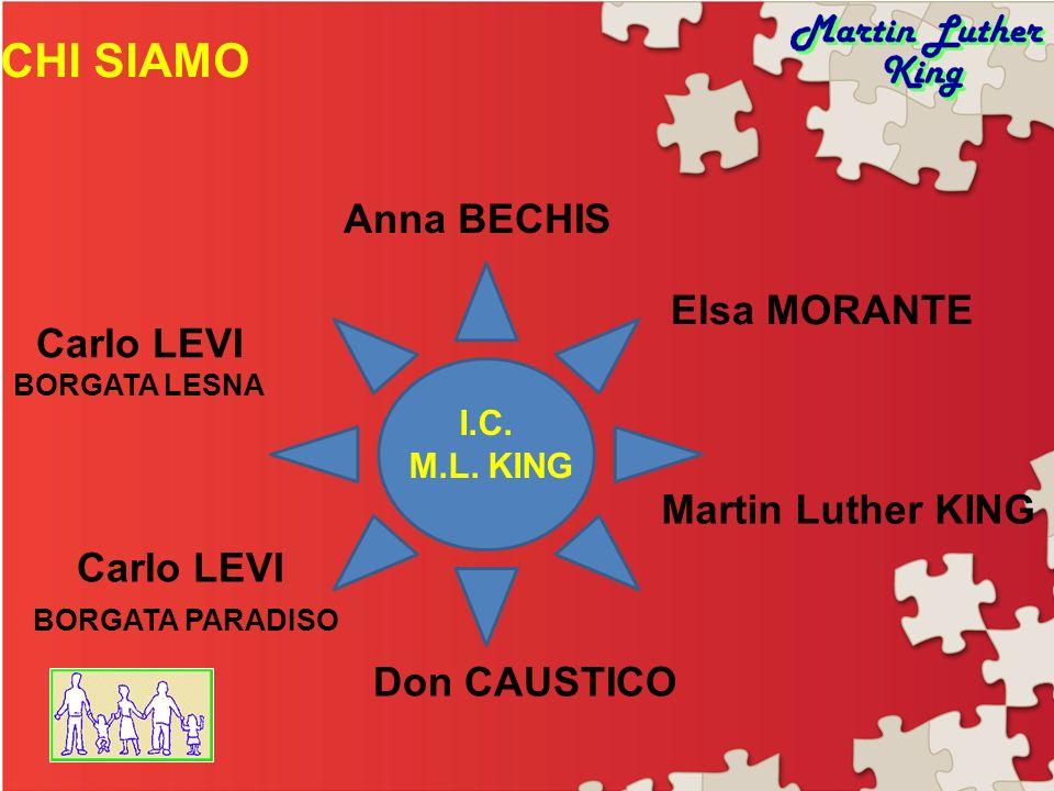 CHI SIAMO Anna BECHIS Elsa MORANTE Martin Luther KING Don CAUSTICO Carlo LEVI BORGATA PARADISO Carlo LEVI BORGATA LESNA I.C. M.L. KING