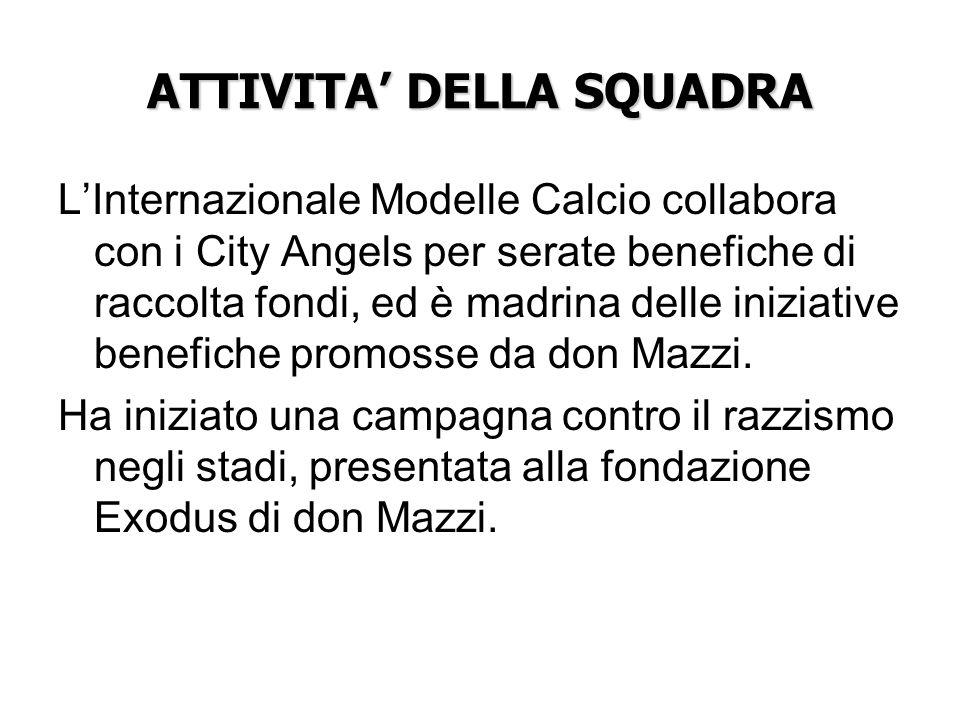 ATTIVITA DELLA SQUADRA LInternazionale Modelle Calcio collabora con i City Angels per serate benefiche di raccolta fondi, ed è madrina delle iniziative benefiche promosse da don Mazzi.