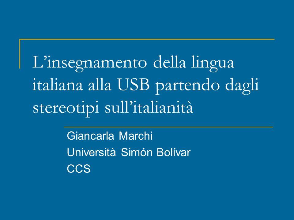 Linsegnamento della lingua italiana alla USB partendo dagli stereotipi sullitalianità Giancarla Marchi Università Simón Bolívar CCS